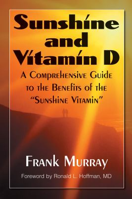Sunshine and Vitamin D: A Comprehensive Guide to the Benefits of the