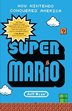 Super Mario: How Nintendo Conquered America 9781591845638