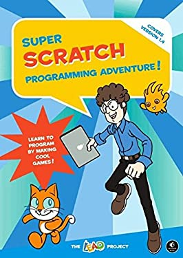 Super Scratch Programming Adventure!: Learn to Program by Making Cool Games 9781593274092