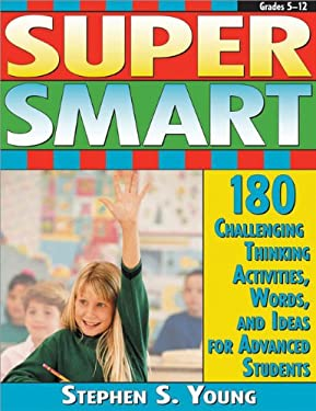 Super Smart: 180 Challenging Thinking Activities, Words, and Ideas for Advanced Students 9781593631550