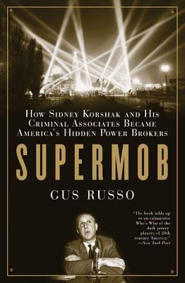 Supermob: How Sidney Korshak and His Criminal Associates Became America's Hidden Power Brokers 9781596912113