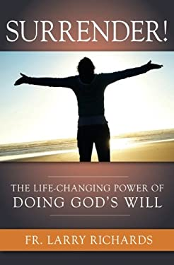 Surrender!: The Life-Changing Power of Doing God's Will 9781592767595