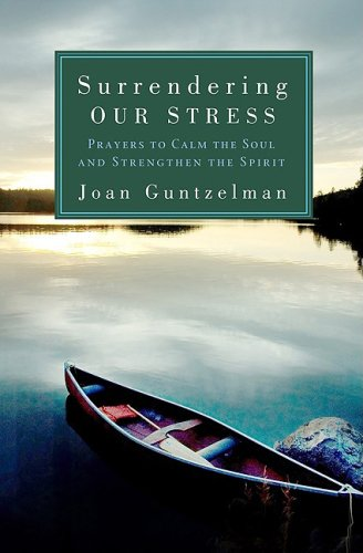 Surrendering Our Stress: Prayers to Calm the Soul and Strengthen the Spirit 9781593251543