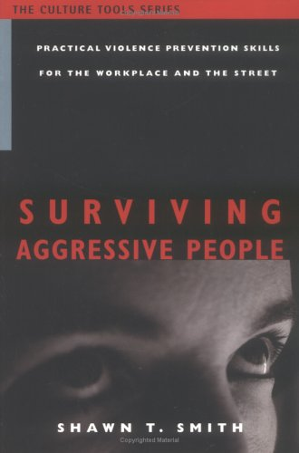 Surviving Aggressive People: Practical Violence Prevention Skills for the Workplace and the Street 9781591810056
