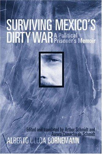 Surviving Mexico's Dirty War: A Political Prisoner's Memoir 9781592134236