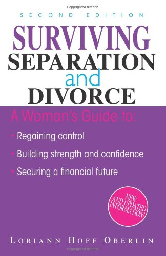 Surviving Separation and Divorce: A Woman's Guide To: Regaining Control, Building Strength and Confidence, Securing a Financial Future 9781593372767