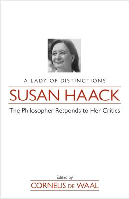Susan Haack: A Lady of Distinctions; The Philosopher Responds to Her Critics