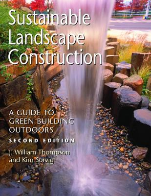 Sustainable Landscape Construction: A Guide to Green Building Outdoors 9781597261432