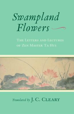 Swampland Flowers: The Letters and Lectures of Zen Master Ta Hui 9781590303184