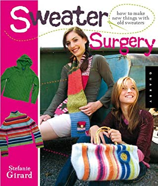 Sweater Surgery: How to Make New Things with Old Sweaters [With Patterns] 9781592534203