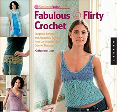 Sweaterbabe.Com's Fabulous & Flirty Crochet: Gorgeous Sweater and Accessory Patterns from Los Angeles' Top Crochet Designer 9781592532162