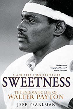 Sweetness: The Enigmatic Life of Walter Payton 9781592407378