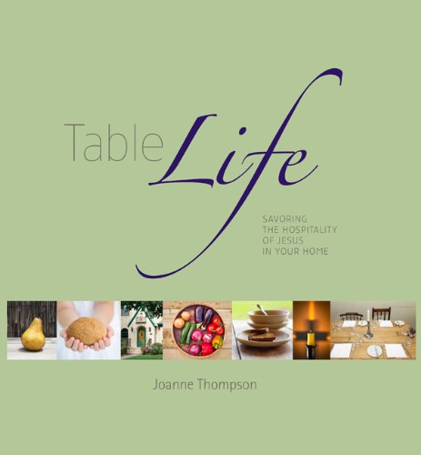 Table Life: Savoring the Hospitality of Jesus in Your Home 9781592984534