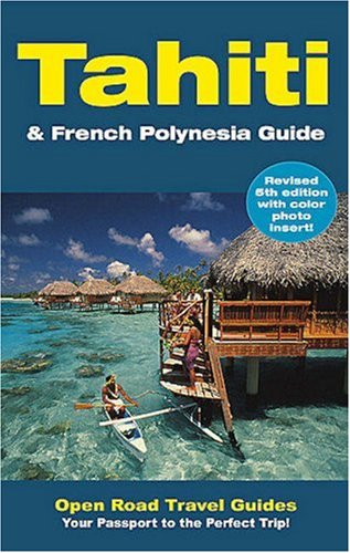 Tahiti & French Polynesia Guide 9781593601034