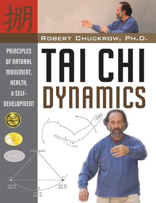Tai Chi Dynamics: Principles of Natural Movement, Health & Self-Development 9781594391163