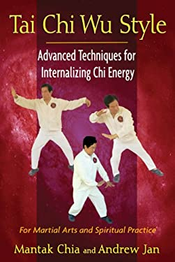 Tai Chi Wu Style: Advanced Techniques for Internalizing Chi Energy 9781594774713