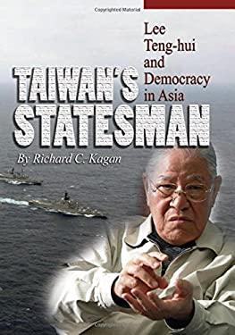 Taiwan's Statesman: Lee Teng-Hui and Democracy in Asia 9781591144274