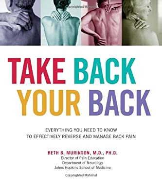 Take Back Your Back: Everything You Need to Know to Effectively Reverse and Manage Back Pain Beth B. Murinson