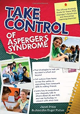 Take Control of Asperger's Syndrome: The Official Strategy Guide for Teens with Asperger's Syndrome and Nonverbal Learning Disorders 9781593634056
