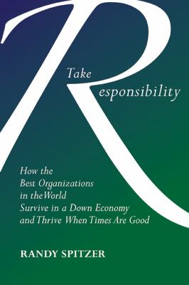 Take Responsibility: How the Best Organizations in the World Survive in a Down Economy and Thrive When Times Are Good 9781590792049