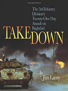 Takedown: The 3rd Infantry Division's Twenty-One Day Assault on Baghdad 9781591144588