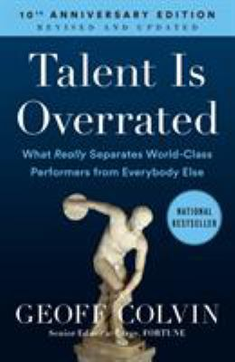Talent Is Overrated: What Really Separates World-Class Performers from Everybody Else 9781591842941