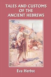 Tales and Customs of the Ancient Hebrews (Yesterday's Classics)