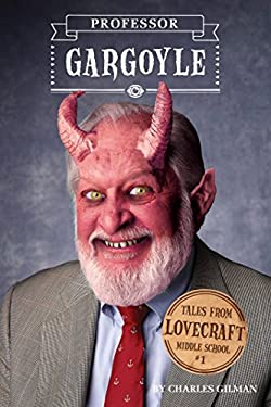 Tales from Lovecraft Middle School #1: Professor Gargoyle 9781594745911