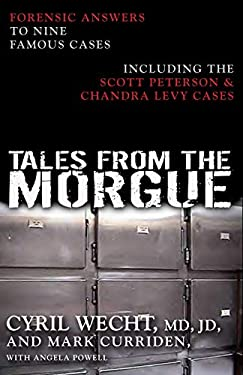 Tales from the Morgue: Forensic Answers to Nine Famous Cases Including the Scott Peterson & Chandra Levy Cases 9781591023531