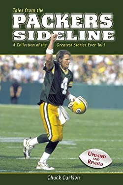Tales from the Packers Sideline: A Collection of the Greatest Stories Ever Told 9781596701588