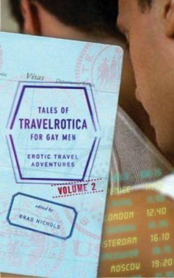 Tales of Travelrotica for Gay Men Volume 2: Erotic Travel Adventures 9781593500160