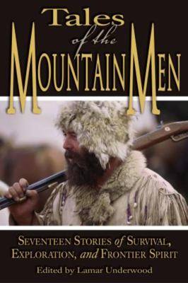 Tales of the Mountain Men: Seventeen Stories of Survival, Exploration, and Outdoor Craft 9781592284238