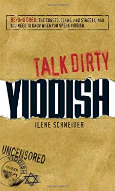 Talk Dirty Yiddish: Beyond Drek: The Curses, Slang, and Street Lingo You Need to Know When You Speak Yiddish 9781598698565