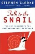 Talk to the Snail: Ten Commandments for Understanding the French 9781596913097