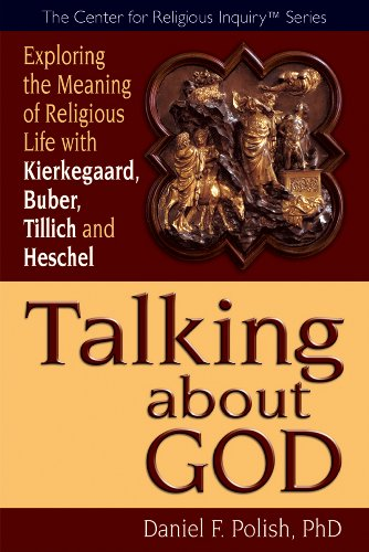 Talking about God: Exploring the Meaning of Religious Life with Kierkegaard, Buber, Tillich and Heschel 9781594732720