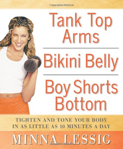 Tank Top Arms, Bikini Belly, Boy Shorts Bottom: Tighten and Tone Your Body in as Little as 10 Minutes a Day 9781594865626