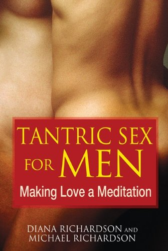 Tantric Sex for Men: Making Love a Meditation 9781594773112