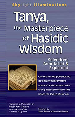 Tanya, the Masterpiece of Hasidic Wisdom: Selections Annotated & Explained 9781594732751