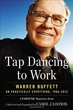 Tap Dancing to Work: Warren Buffett on Practically Everything, 1966-2012: A Fortune Magazine Book 9781591845737
