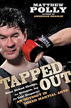 Tapped Out: Rear Naked Chokes, the Octagon, and the Last Emperor: An Odyssey in Mixed Martial Arts 9781592405992