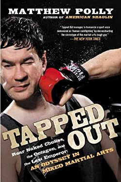 Tapped Out: Rear Naked Chokes, the Octagon, and the Last Emperor: An Odyssey in Mixed Martial Arts 9781592406197