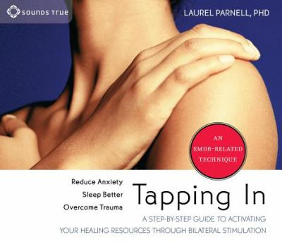 Tapping in: A Step-By-Step Guide to Activating Your Healing Resources Through Bilateral Stimulation 9781591798101