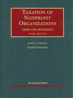 Fishman and Schwarz's Taxation of Nonprofit Organizations, Cases and Materials, 3D 9781599416670