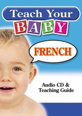 Teach Your Baby French [With Teaching Guide] 9781591256618