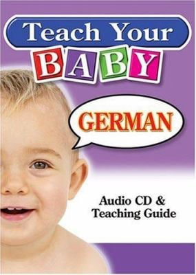 Teach Your Baby German [With Teaching Guide]
