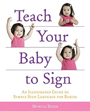 Teach Your Baby to Sign: An Illustrated Guide to Simple Sign Language for Babies 9781592332731