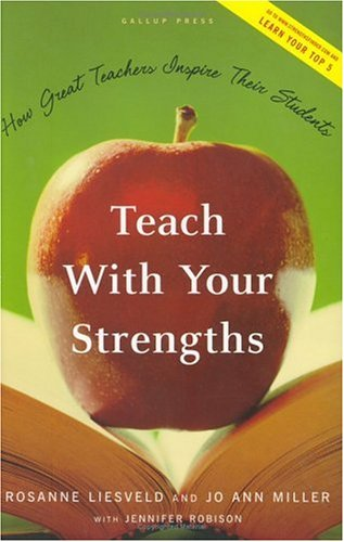 Teach with Your Strengths: How Great Teachers Inspire Their Students 9781595620064