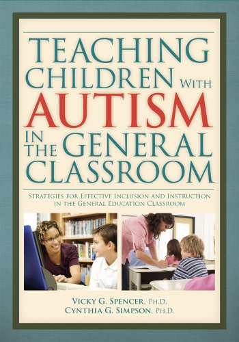 Teaching Children with Autism in the General Classroom: Strategies for Effective Inclusion and Instruction 9781593633646