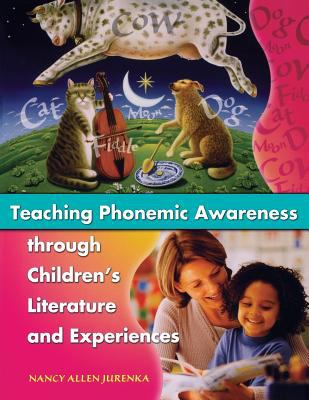 Teaching Phonemic Awareness Through Children's Literature and Experiences 9781594690006