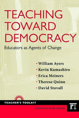 Teaching Toward Democracy: Educators as Agents of Change 9781594518430